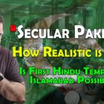 Secular Pakistan, how realistic is that?? Is First Hindu Temple In Islamabad Possible?